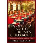 The Unofficial Game of Thrones Cookbook by Jill Taylor