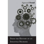 From the History of an Infantile Neurosis - A Classic Article on Psychoanalysis by Sigmund Freud