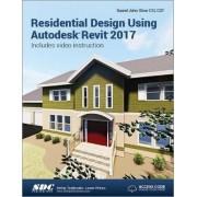Residential Design Using Autodesk Revit 2017 (Including Unique Access Code) by Daniel Stine