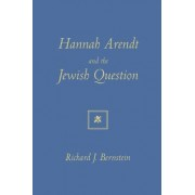Hannah Arendt & the Jewish Question by Bernstein