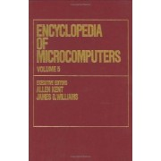 Encyclopedia of Microcomputers: Debuggers and Debugging Techniques to Electron Beam Lithography Volume 5 by Allen Kent