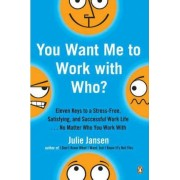 You Want Me to Work with Who? by Julie Jansen