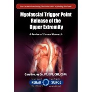 Myofascial Trigger Point Release of the Upper Extremity by Cht Csfa Caroline Joy Copt Dpt
