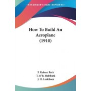 How to Build an Aeroplane (1910) by F Robert Petit