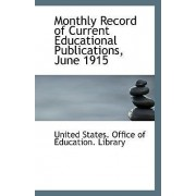 Monthly Record of Current Educational Publications, June 1915 by Un States Office of Education Library