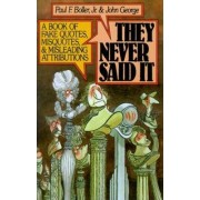 They Never Said It by Paul F. Boller