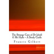 The Strange Case of Dr Jekyll & MR Hyde -- A Study Guide by MR Francis Jonathan Gilbert Ma