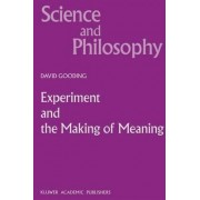Experiment and the Making of Meaning by D. C. Gooding