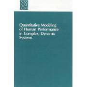 Quantitative Modeling of Human Performance in Complex, Dynamic Systems by Panel on Human Performance Modeling