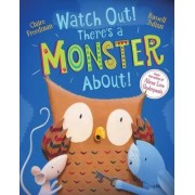 Watch Out! There's a Monster About! by Claire Freedman