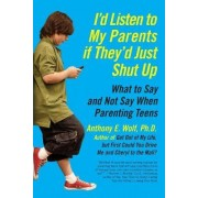 I'd Listen to My Parents If They'd Just Shut Up by Anthony Wolf