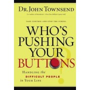 Who's Pushing Your Buttons by Dr. John Townsend