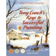 Tony Couch's Keys to Successful Painting by Tony Couch