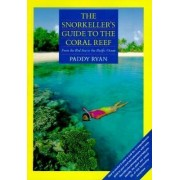 The Snorkeller's Guide to the Coral Reef by Paddy Ryan