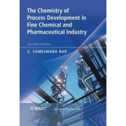 The Chemistry of Process Development in Fine Chemical and Pharmaceutical Industry by Someswara Rao