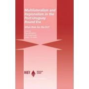 Multilateralism and Regionalism in the Post-Uruguay Round Era by Olga Memedovic