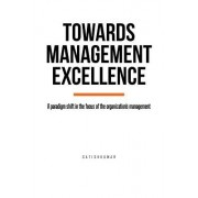 Towards Management Excellence: A Paradigm Shift in the Focus of the Organization's Management