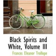 Black Spirits and White, Volume III by Frances Eleanor Trollope