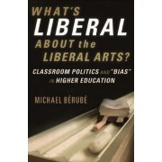 What's Liberal About the Liberal Arts by Maurice R. Berube