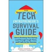 The Tech Entrepreneur's Survival Guide: How to Bootstrap Your Startup, Lead Through Tough Times, and Cash In for Success by Bernd Schoner