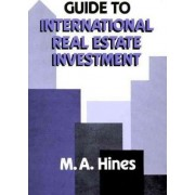Guide to International Real Estate Investment by M. A. Hines