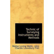 Technic of Surveying Instruments and Methods by Walter Loring Webb