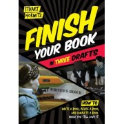 Finish Your Book in Three Drafts: How to Write a Book, Revise a Book, and Complete a Book While You Still Love It