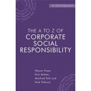 The a to Z of Corporate Social Responsibility - a Complete Reference Guide to Concepts, Codes and Organisations by Wayne Visser