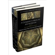 A Companion to Islamic Art and Architecture by Finbarr Barry Flood