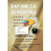 SAP Bw 7.X Reporting - Visualize Your Data by MR Joerg E Boeke