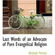 Last Words of an Advocate of Pure Evangelical Religion by Benjamin Parsons