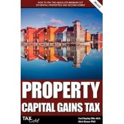 Property Capital Gains Tax: How to Pay the Absolute Minimum CGT on Rental Properties & Second Homes by Carl Bayley