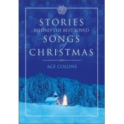Stories Behind the Best-loved Songs of Christmas by Ace Collins