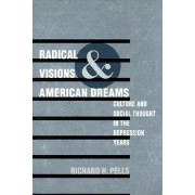 Radical Visions and American Dreams by Richard H. Pells