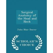 Surgical Anatomy of the Head and Neck - Scholar's Choice Edition by John Blair Deaver
