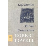Life Studies and for the Union Dead by Robert Lowell