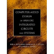 Computer-Aided Design of Analog Integrated Circuits and Systems by Rob A. Rutenbar