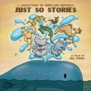 A Collection of Rudyard Kipling's Just So Stories by Jim Weiss