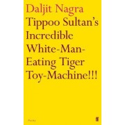 Tippoo Sultan's Incredible White-Man-Eating Tiger Toy-Machine!!! by Daljit Nagra