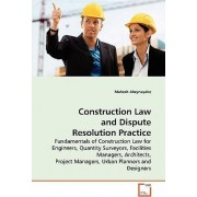 Construction Law and Dispute Resolution Practice by Mahesh Abeynayake