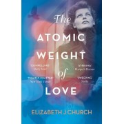 The Atomic Weight Of Love(Elizabeth J Church)