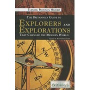 The Britannica Guide to Explorers and Explorations That Changed the Modern World by Kenneth Pletcher