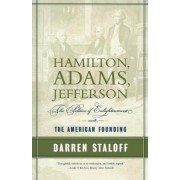 Hamilton, Adams, Jefferson by Associate Professor of History Darren Staloff