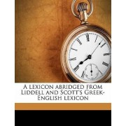 A Lexicon Abridged from Liddell and Scott's Greek-English Lexicon by Henry George Liddell