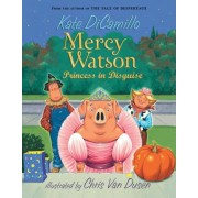 Mercy Watson Princess in Disguise by Kate DiCamillo