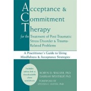 Acceptance & Commitment Therapy for the Treatment of Post-Traumatic Stress Disorder and Trauma-Related Problems by Robyn D. Walser