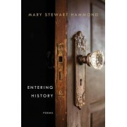 Entering History Poems by Mary Stewart Hammond