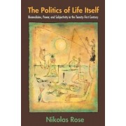 The Politics of Life Itself by Nikolas Rose