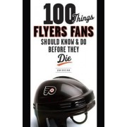 100 Things Flyers Fans Should Know & Do Before They Die by Adam Kimelman