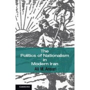 The Politics of Nationalism in Modern Iran by Ali M. Ansari